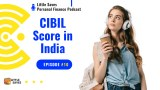 What is CIBIL Score in India and how to get good cibil score? (S1E10)